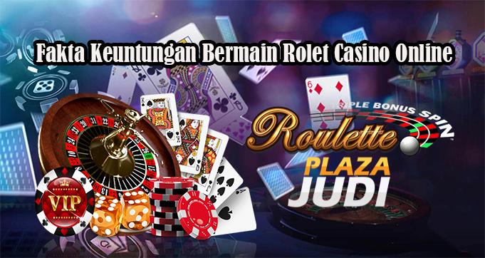Fakta Keuntungan Bermain Rolet Casino Online