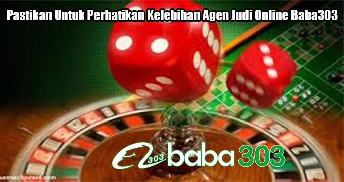 Pastikan Untuk Perhatikan Kelebihan Agen Judi Online Baba303