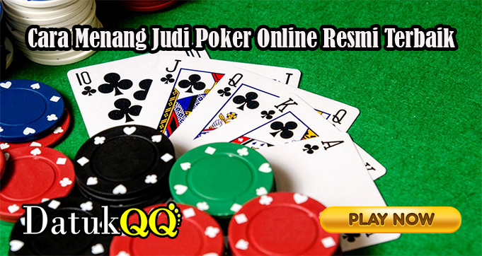 Cara Menang Judi Poker Online Resmi Terbaik