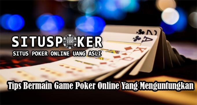 Tips Bermain Game Poker Online Yang Menguntungkan